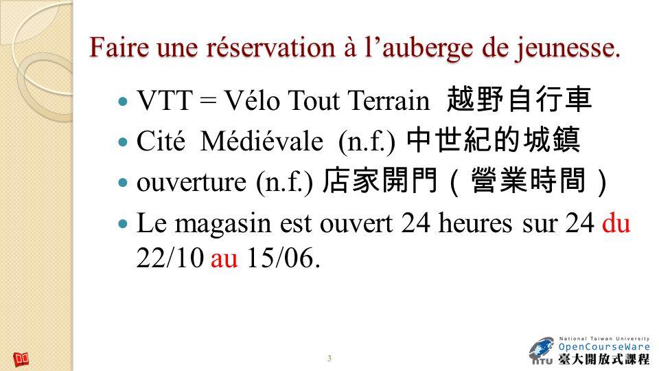 Faire une réservation lauberge de jeunesse. Faire une réservation à lauberge de jeunesse. VTT = Vélo Tout Terrain Cité Médiévale (n.f.) ouverture (n.f