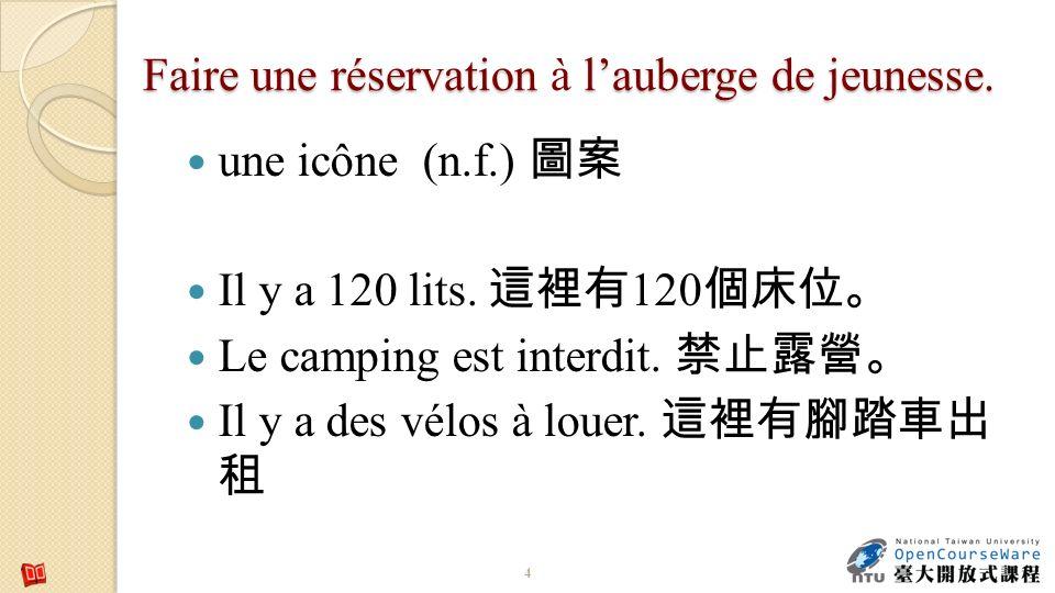 Faire une réservation lauberge de jeunesse. Faire une réservation à lauberge de jeunesse. une icône (n.f.) Il y a 120 lits. 120 Le camping est interdi