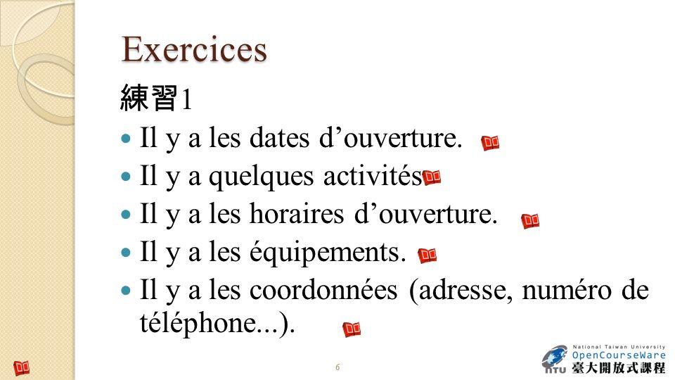 Exercices 1 Il y a les dates douverture. Il y a quelques activités. Il y a les horaires douverture. Il y a les équipements. Il y a les coordonnées (ad
