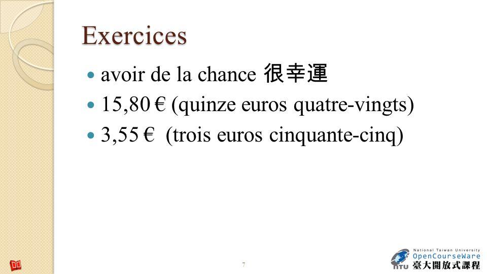 Exercices 7 avoir de la chance 15,80 (quinze euros quatre-vingts) 3,55 (trois euros cinquante-cinq)