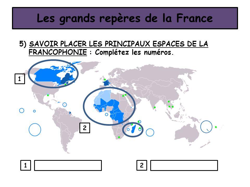 5) SAVOIR PLACER LES PRINCIPAUX ESPACES DE LA FRANCOPHONIE : Complétez les numéros. Les grands repères de la France 1 2 21