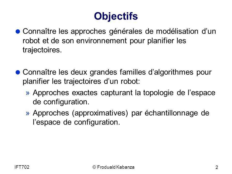 Objectifs Connaître les approches générales de modélisation dun robot et de son environnement pour planifier les trajectoires.