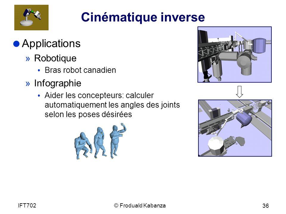 Cinématique inverse Applications »Robotique Bras robot canadien »Infographie Aider les concepteurs: calculer automatiquement les angles des joints selon les poses désirées © Froduald KabanzaIFT702 36