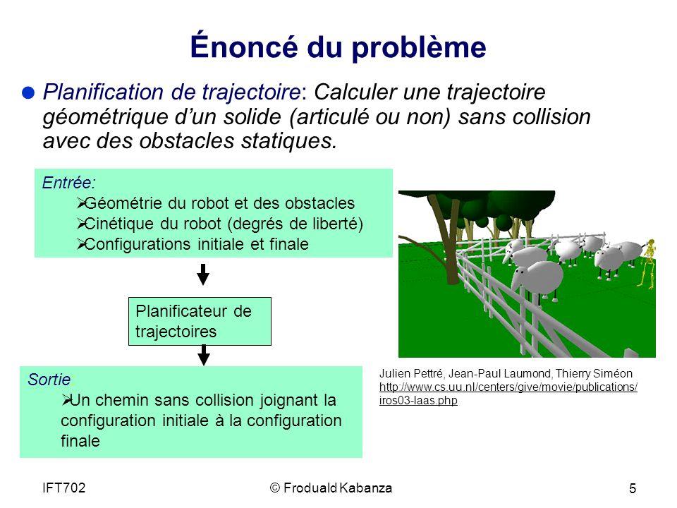 Énoncé du problème Planification de trajectoire: Calculer une trajectoire géométrique dun solide (articulé ou non) sans collision avec des obstacles statiques.