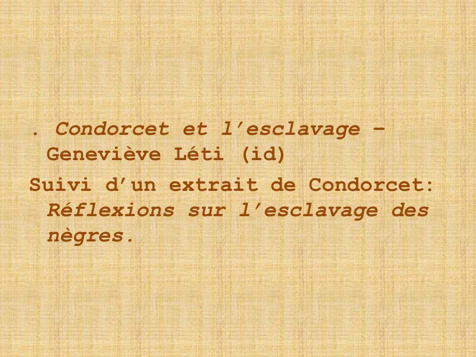 . Condorcet et lesclavage – Geneviève Léti (id) Suivi dun extrait de Condorcet: Réflexions sur lesclavage des nègres.