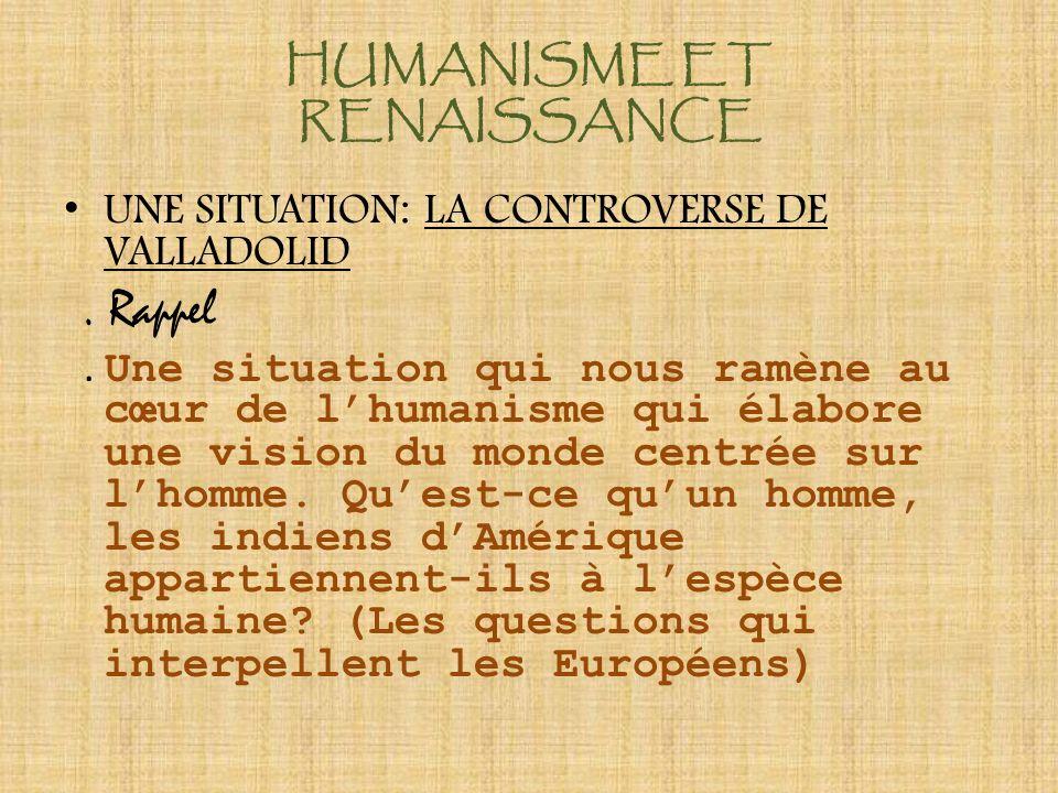 HUMANISME ET RENAISSANCE UNE SITUATION: LA CONTROVERSE DE VALLADOLID.