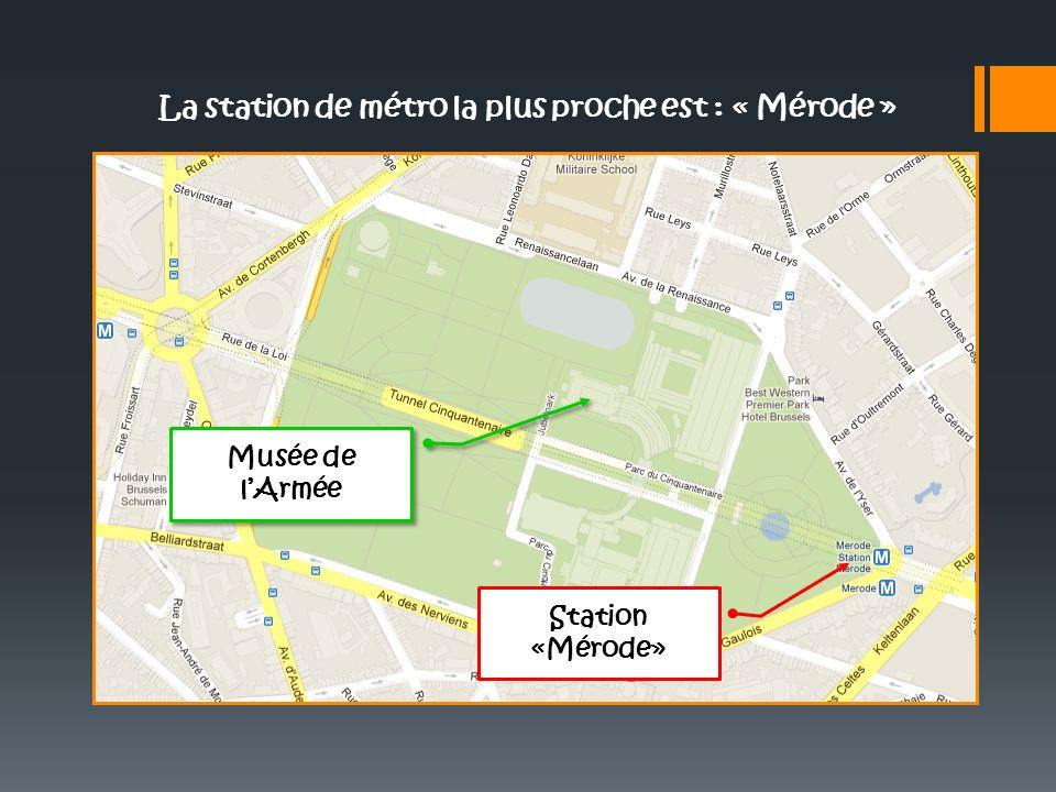 Musée de lArmée La station de métro la plus proche est : « Mérode » Station «Mérode»