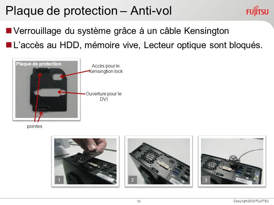 Copyright 2012 FUJITSU Plaque de protection – Anti-vol Verrouillage du système grâce à un câble Kensington Laccès au HDD, mémoire vive, Lecteur optiqu