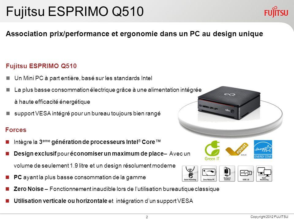 Copyright 2012 FUJITSU Forces Intègre la 3 eme génération de processeurs Intel ® Core Design exclusif pour économiser un maximum de place– Avec un vol