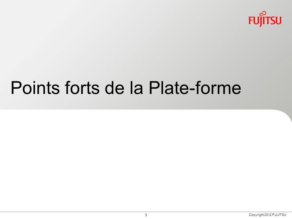 Copyright 2012 FUJITSU Points forts de la Plate-forme 3