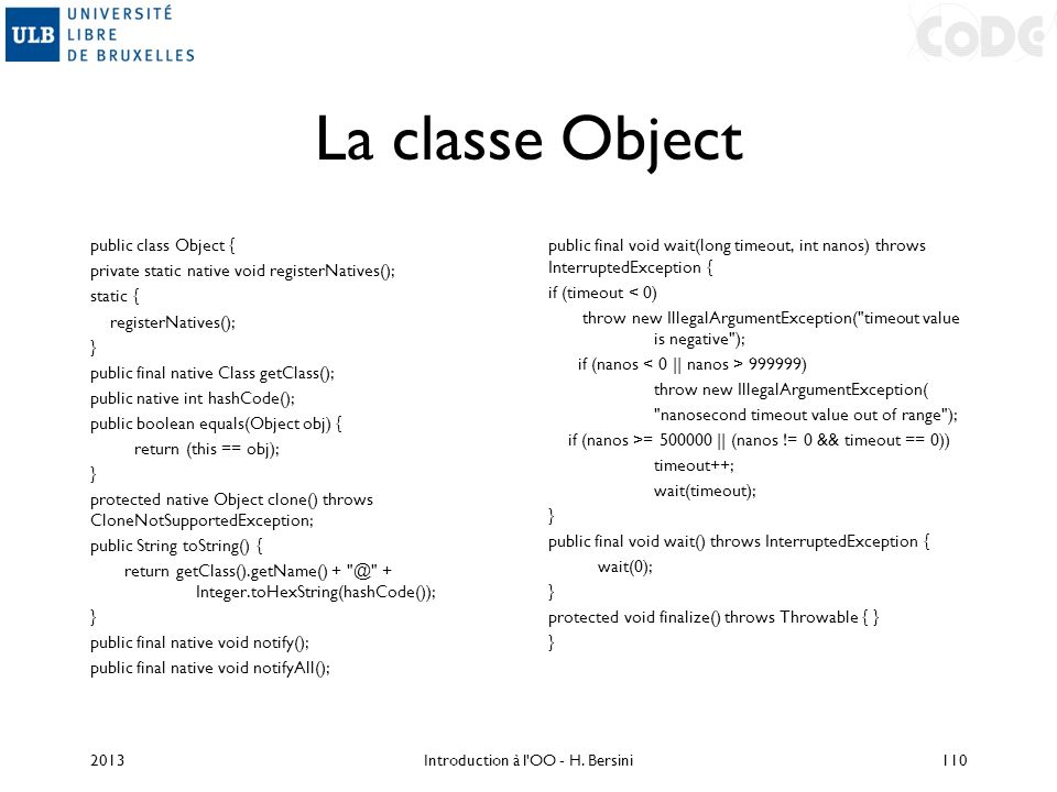 La classe Object public class Object { private static native void registerNatives(); static { registerNatives(); } public final native Class getClass(