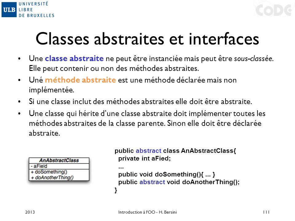 Classes abstraites et interfaces Une classe abstraite ne peut être instanciée mais peut être sous-classée. Elle peut contenir ou non des méthodes abst