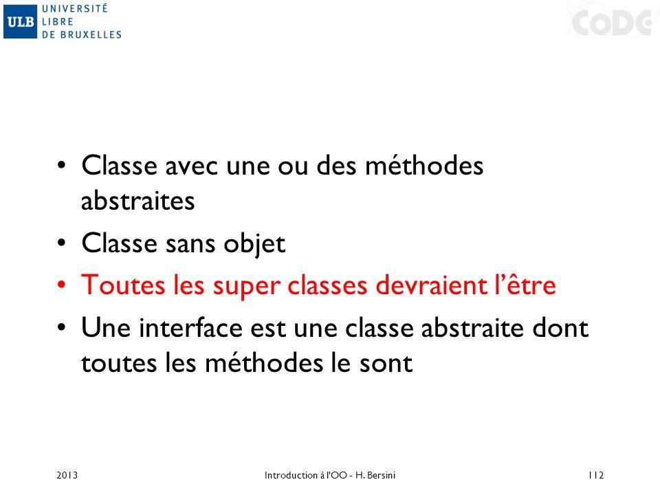 Classe avec une ou des méthodes abstraites Classe sans objet Toutes les super classes devraient lêtre Une interface est une classe abstraite dont tout