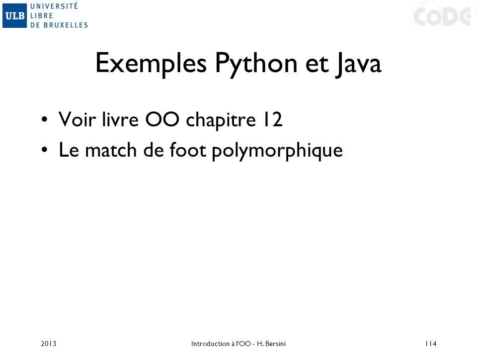 Exemples Python et Java Voir livre OO chapitre 12 Le match de foot polymorphique 2013Introduction à l'OO - H. Bersini114
