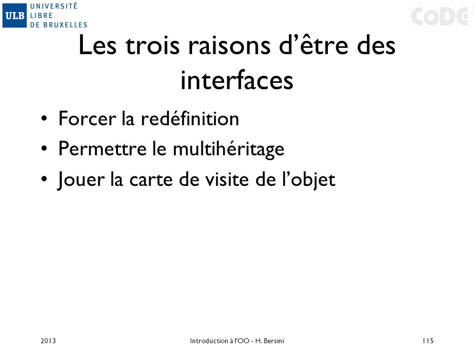 Les trois raisons dêtre des interfaces Forcer la redéfinition Permettre le multihéritage Jouer la carte de visite de lobjet 2013Introduction à l'OO -