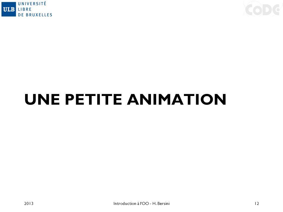 UNE PETITE ANIMATION 2013Introduction à l'OO - H. Bersini12