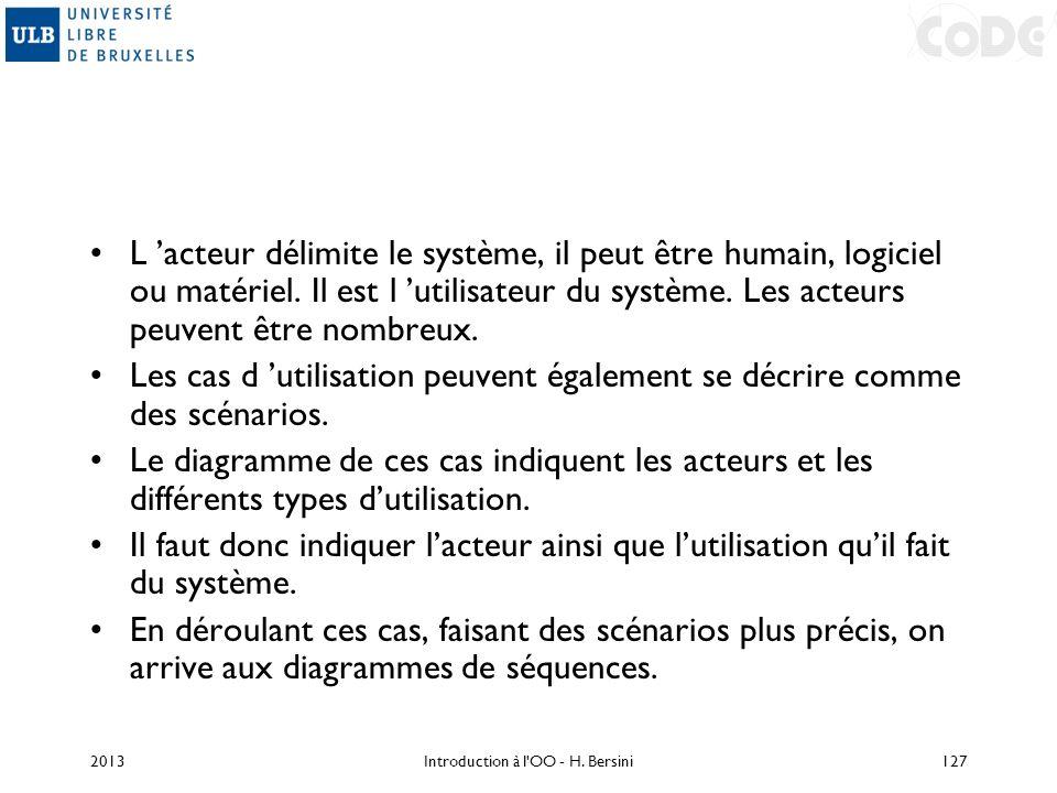 L acteur délimite le système, il peut êtrehumain, logiciel ou matériel. Il est l utilisateur du système. Les acteurs peuvent être nombreux. Les cas d