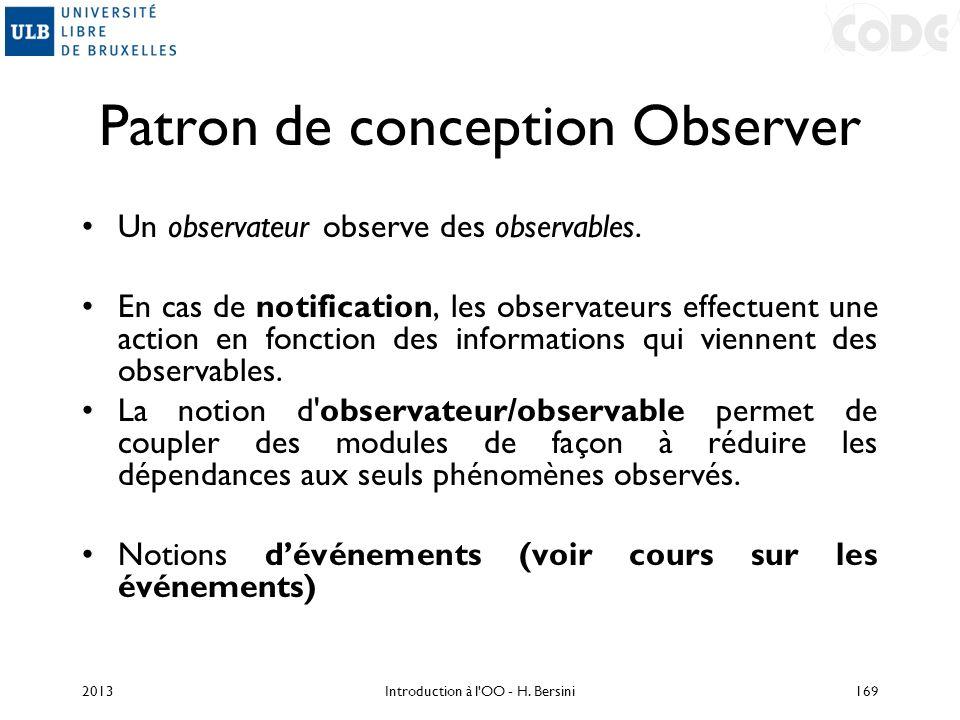 Patron de conception Observer Un observateur observe des observables. En cas de notification, les observateurs effectuent une action en fonction des i