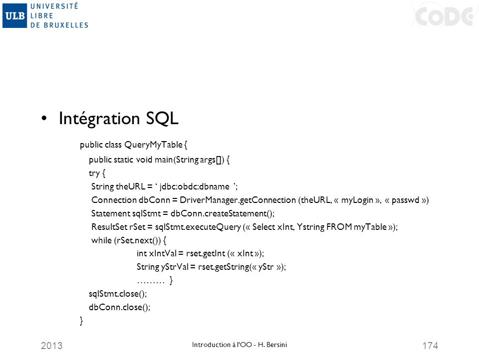 2013174 Intégration SQL public class QueryMyTable { public static void main(String args[]) { try { String theURL = jdbc:obdc:dbname ; Connection dbCon