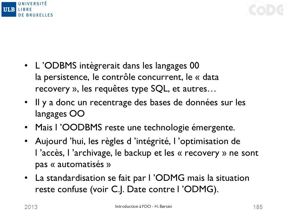 2013185 L ODBMS intègrerait dans les langages 00 la persistence, le contrôle concurrent, le « data recovery », les requêtes type SQL, et autres… Il y