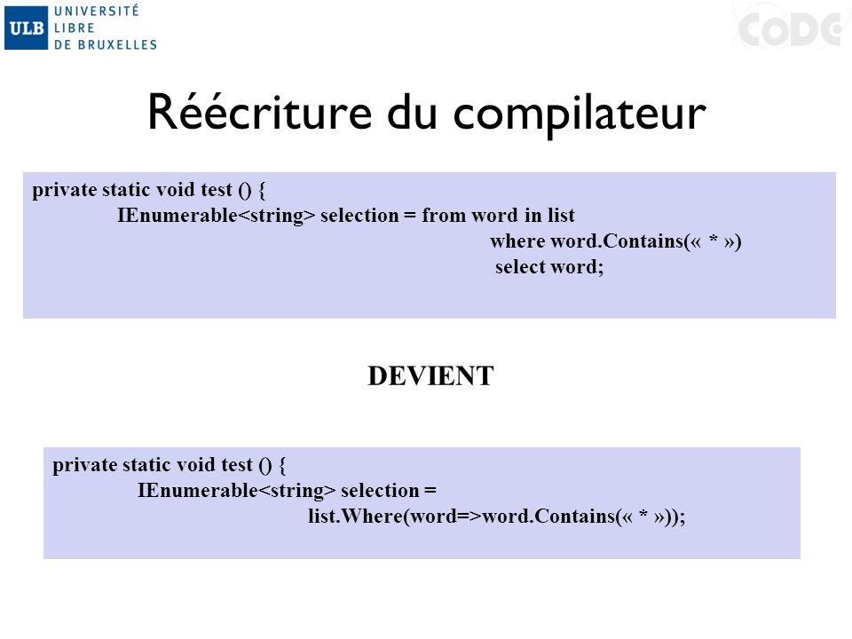 Réécriture du compilateur private static void test () { IEnumerable selection = from word in list where word.Contains(« * ») select word; DEVIENT priv