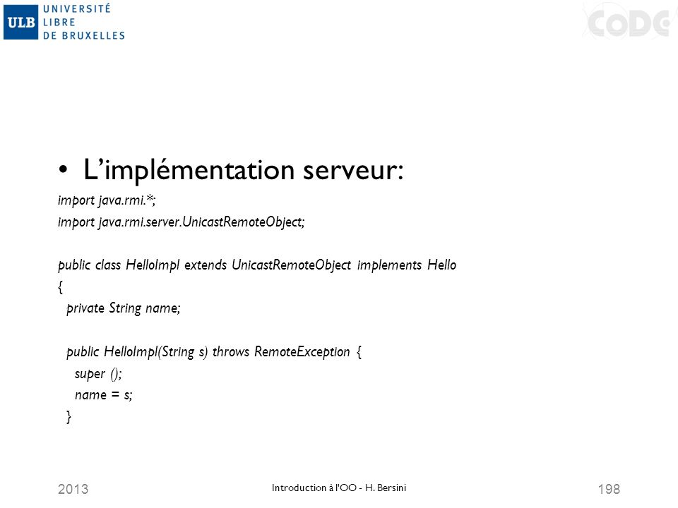 2013198 Limplémentation serveur: import java.rmi.*; import java.rmi.server.UnicastRemoteObject; public class HelloImpl extends UnicastRemoteObject imp