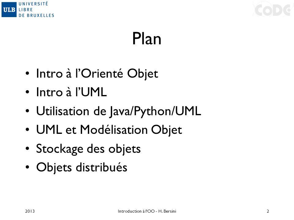 Plan Intro à lOrienté Objet Intro à lUML Utilisation de Java/Python/UML UML et Modélisation Objet Stockage des objets Objets distribués 2013Introducti