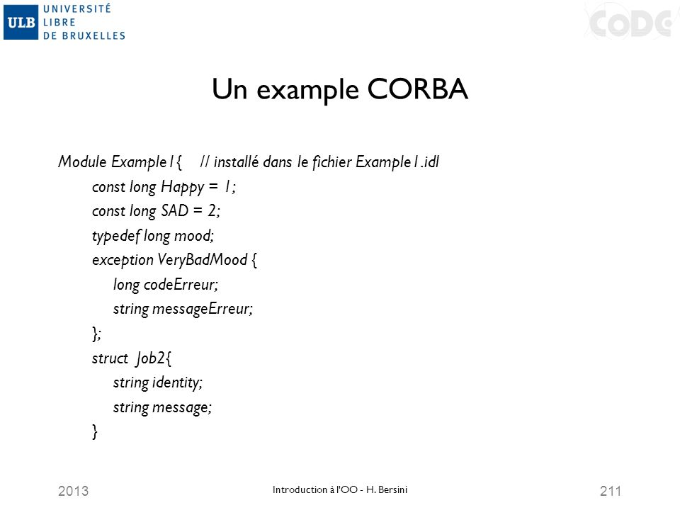 2013211 Un example CORBA Module Example1{ // installé dans le fichier Example1.idl const long Happy = 1; const long SAD = 2; typedef long mood; except