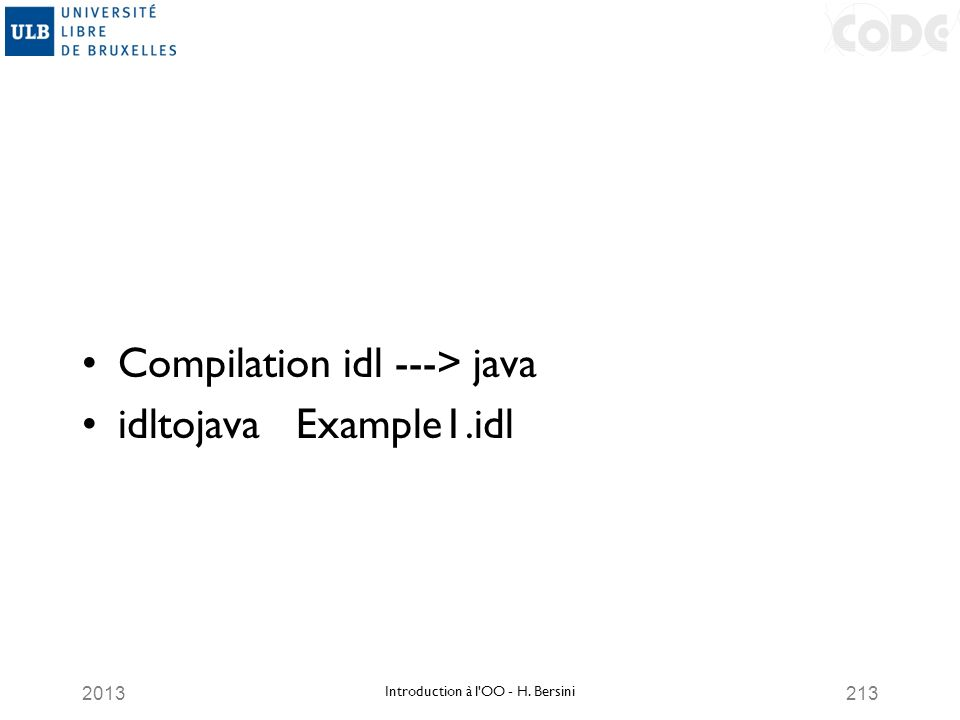 2013213 Compilation idl ---> java idltojava Example1.idl Introduction à l'OO - H. Bersini