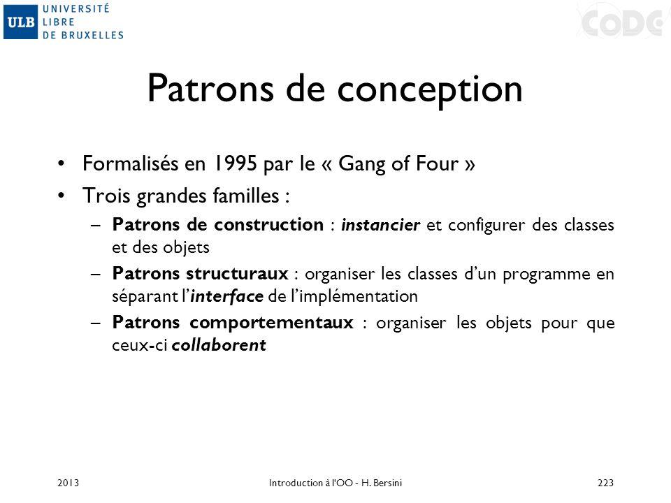 Patrons de conception Formalisés en 1995 par le « Gang of Four » Trois grandes familles : –Patrons de construction : instancier et configurer des clas