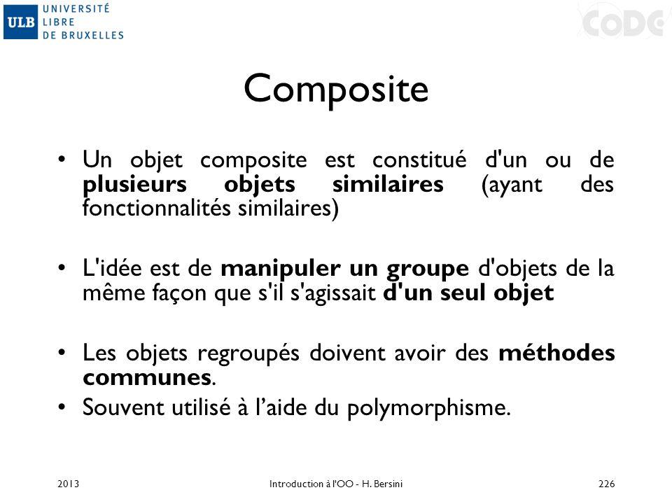 Composite Un objet composite est constitué d'un ou de plusieurs objets similaires (ayant des fonctionnalités similaires) L'idée est de manipuler un gr