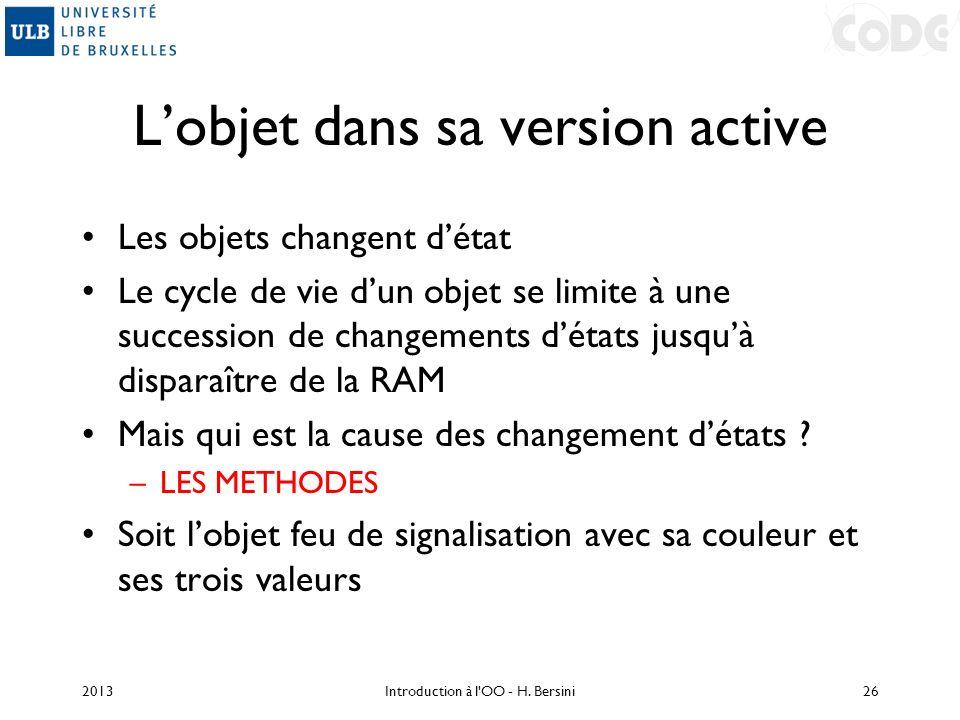 Lobjet dans sa version active Les objets changent détat Le cycle de vie dun objet se limite à une succession de changements détats jusquà disparaître