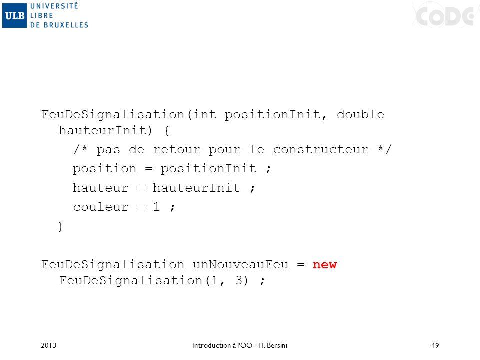 FeuDeSignalisation(int positionInit, double hauteurInit) { /* pas de retour pour le constructeur */ position = positionInit ; hauteur = hauteurInit ;