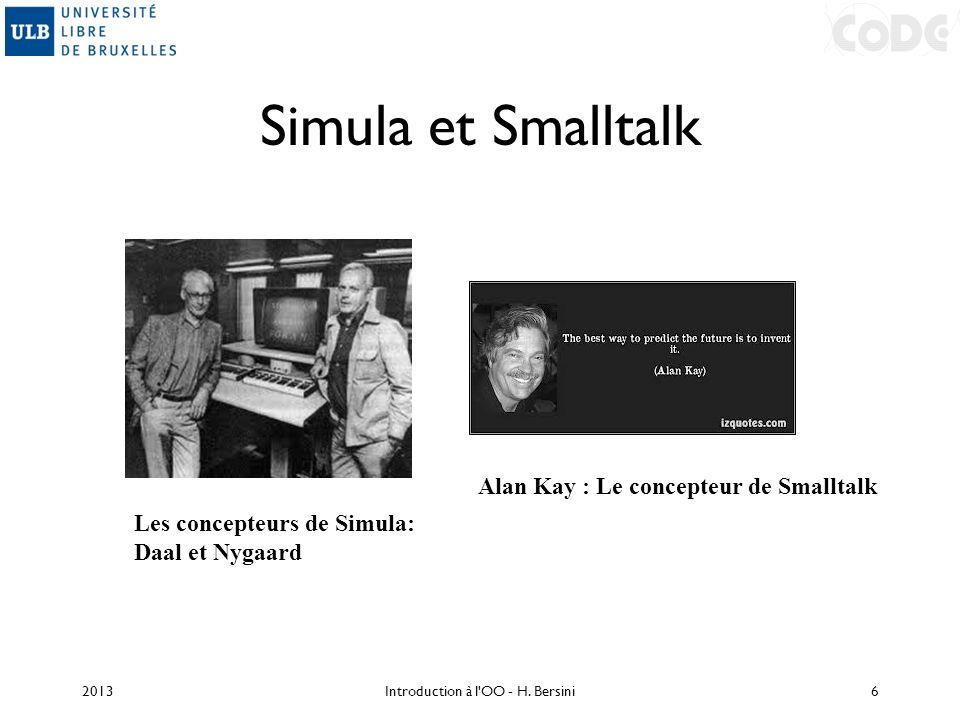 Simula et Smalltalk 2013Introduction à l'OO - H. Bersini6 Les concepteurs de Simula: Daal et Nygaard Alan Kay : Le concepteur de Smalltalk