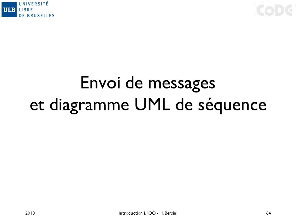 Envoi de messages et diagramme UML de séquence 2013Introduction à l'OO - H. Bersini64