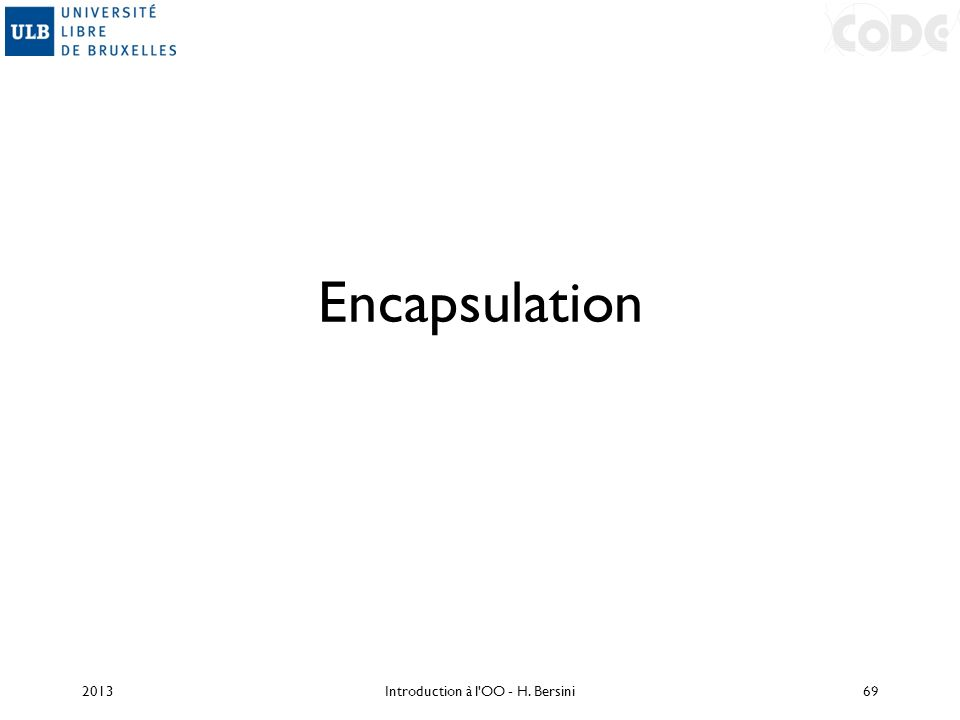 Encapsulation 2013Introduction à l'OO - H. Bersini69