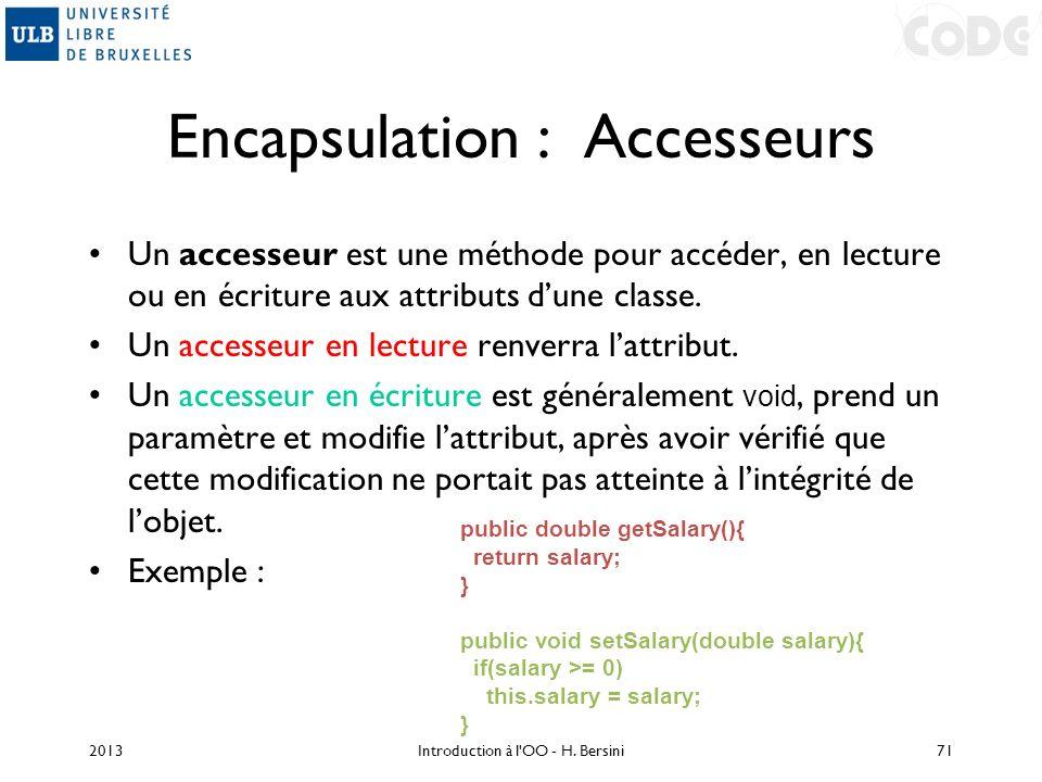 Encapsulation : Accesseurs Un accesseur est une méthode pour accéder, en lecture ou en écriture aux attributs dune classe. Un accesseur en lecture ren