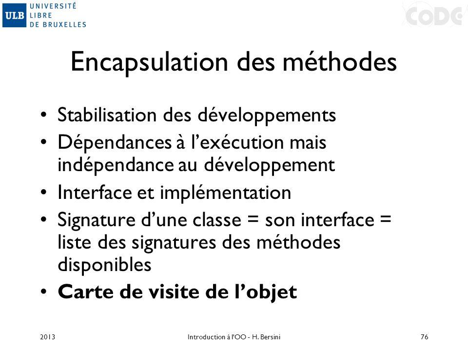 Encapsulation des méthodes Stabilisation des développements Dépendances à lexécution mais indépendance au développement Interface et implémentation Si