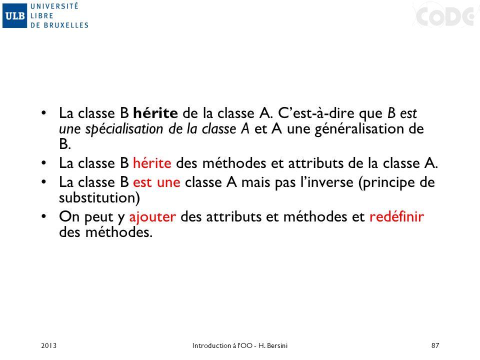 La classe B hérite de la classe A. Cest-à-dire que B est une spécialisation de la classe A et A une généralisation de B. La classe B hérite des méthod