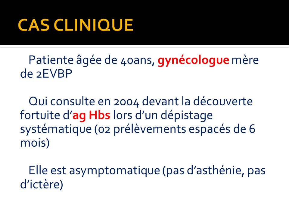 Patiente âgée de 40ans, gynécologue mère de 2EVBP Qui consulte en 2004 devant la découverte fortuite dag Hbs lors dun dépistage systématique (02 prélè