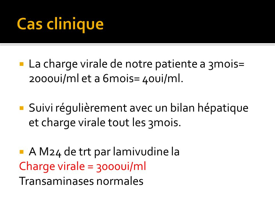 La charge virale de notre patiente a 3mois= 2000ui/ml et a 6mois= 40ui/ml. La charge virale de notre patiente a 3mois= 2000ui/ml et a 6mois= 40ui/ml.