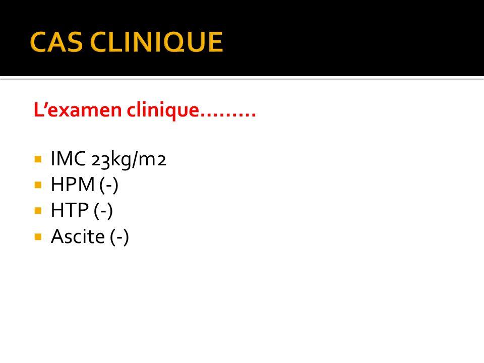 Lexamen clinique……… IMC 23kg/m2 HPM (-) HTP (-) Ascite (-)