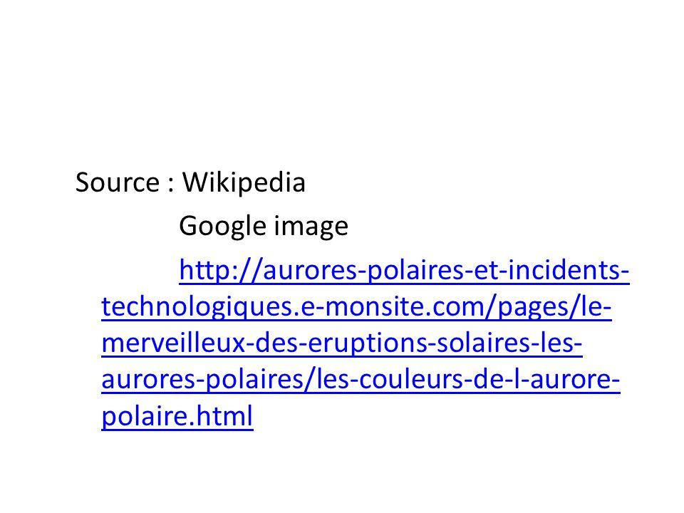 Source : Wikipedia Google image http://aurores-polaires-et-incidents- technologiques.e-monsite.com/pages/le- merveilleux-des-eruptions-solaires-les- a