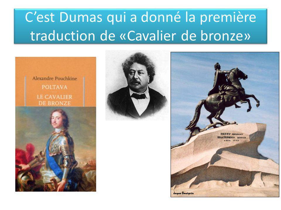 Cest Dumas qui a donné la première traduction de «Cavalier de bronze»