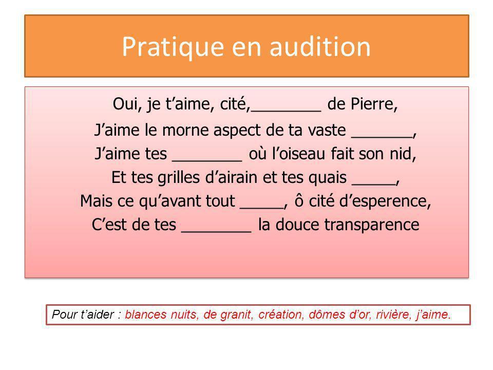 Pratique en audition Oui, je taime, cité,________ de Pierre, Jaime le morne aspect de ta vaste _______, Jaime tes ________ où loiseau fait son nid, Et