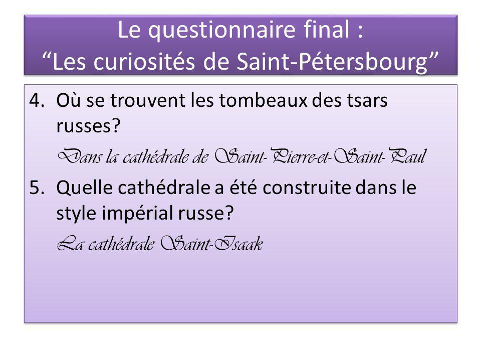 4.Où se trouvent les tombeaux des tsars russes? Dans la cathédrale de Saint-Pierre-et-Saint-Paul 5.Quelle cathédrale a été construite dans le style im