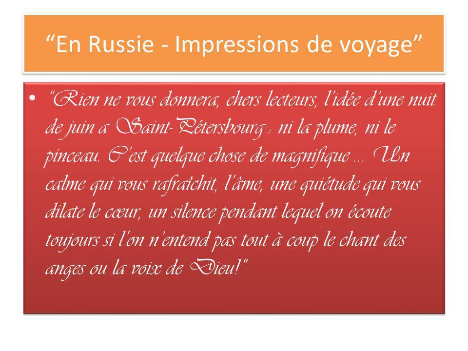 En Russie - Impressions de voyage Rien ne vous donnera, chers lecteurs, lidée dune nuit de juin a Saint-Pétersbourg : ni la plume, ni le pinceau. Cest