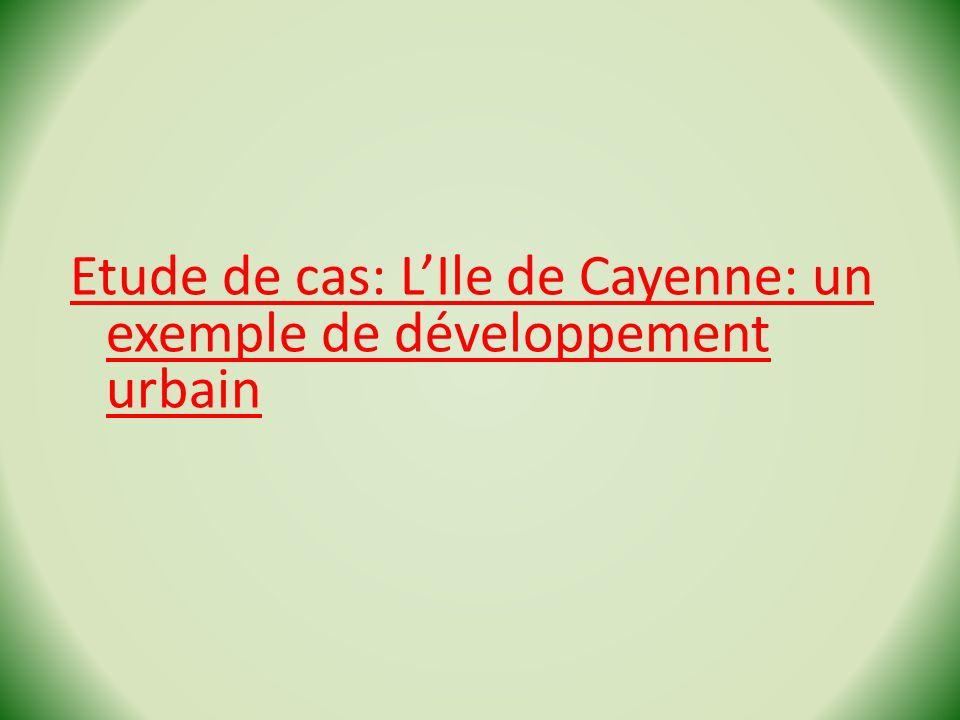 Etude de cas: LIle de Cayenne: un exemple de développement urbain