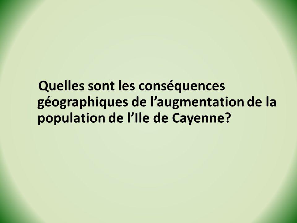 Quelles sont les conséquences géographiques de laugmentation de la population de lIle de Cayenne?