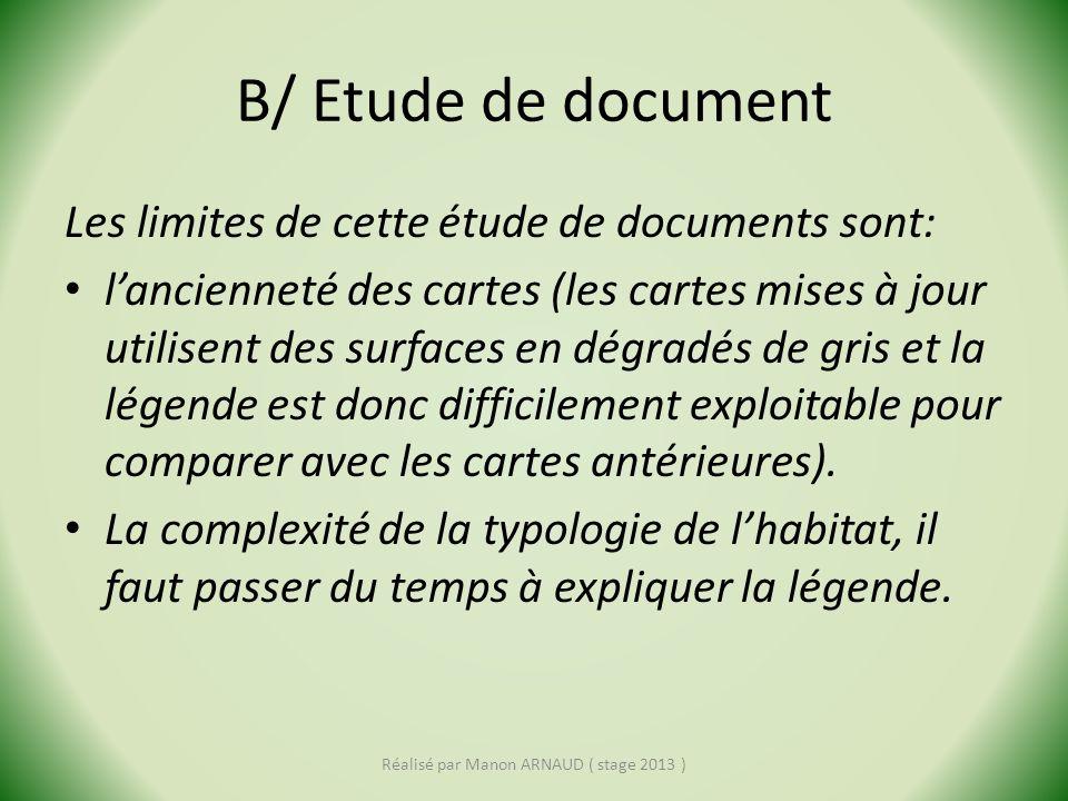 B/ Etude de document Les limites de cette étude de documents sont: lancienneté des cartes (les cartes mises à jour utilisent des surfaces en dégradés de gris et la légende est donc difficilement exploitable pour comparer avec les cartes antérieures).